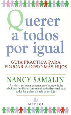 Querer a todos por igual. Guía práctica para educar a dos o más hijos.