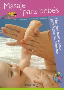 Masajes para bebés. Una guía paso a paso para lograr su bienestar